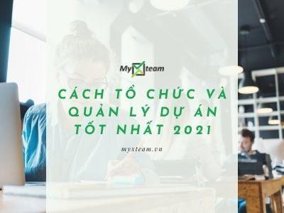 Cách tổ chức và quản lý dự án tốt nhất 2021
