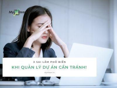3 sai lầm khi quản lý dự án phổ biến mà bạn cần tránh!