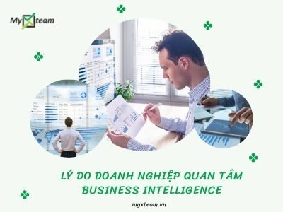 Lý do doanh nghiệp quan tâm Business Intelligence