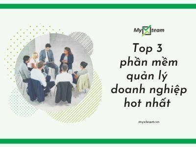 Top 3 phần mềm quản lý doanh nghiệp hot nhất bạn không nên bỏ qua!